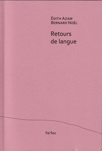 Édith azam,bernard noël,retours de langue : recension